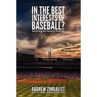 In the Best Interests of Baseball Governing the National Pastime by Zimbalist & Andrew S.