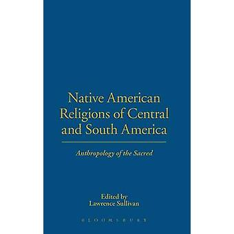 Native American Religions of Central and South America by Sullivan & Lawrence