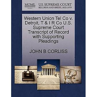 Western Union Tel Co v. Detroit T  I R Co U.S. Supreme Court Transcript of Record with Supporting Pleadings by CORLISS & JOHN B