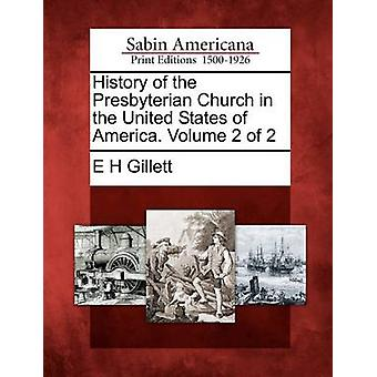 History of the Presbyterian Church in the United States of America. Volume 2 of 2 by Gillett & E H