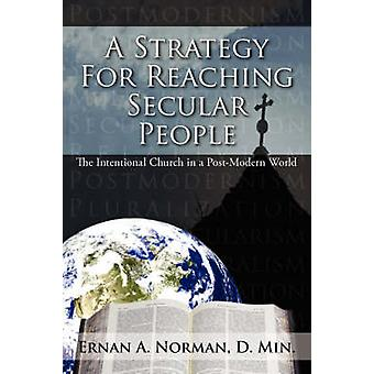 A Strategy For Reaching Secular People  The Intentional Church in a PostModern World by Norman D. Min. & Ernan & A.