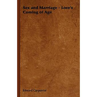 Sex and Marriage  Loves Coming of Age by Carpenter & Edward