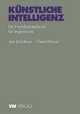 Knstliche Intelligenz  Ein Handwrterbuch fr Ingenieure by Hommeszel & U.
