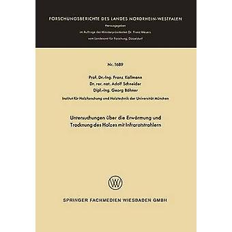 Untersuchungen ber die Erwrmung und Trocknung des Holzes mit Infrarotstrahlern by Kollmann & Franz