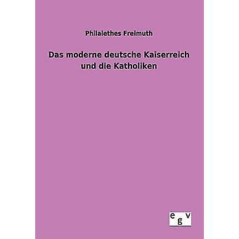 Das deutsche moderne Kaiserreich und die Katholiken por Philalethes y Freimuth
