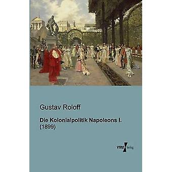 Kolonialpolitik Napoleons I. von Roloff & Gustav sterben
