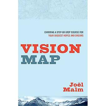 Vision Map - Charting a Step-By-Step Course for Your Biggest Hopes and