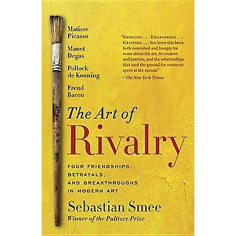 The Art of Rivalry - Four Friendships - Betrayals - and Breakthroughs