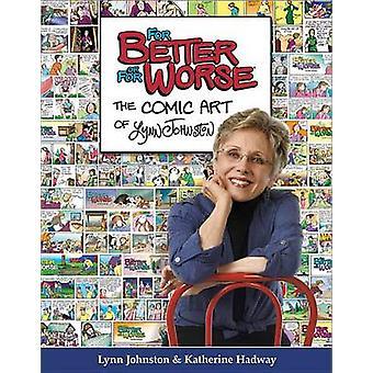 For Better or for Worse - The Comic Art of Lynn Johnston by Lynn Johns