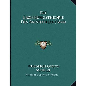 Die Erziehungstheorie Des Aristoteles (1844) by Friedrich Gustav Schu
