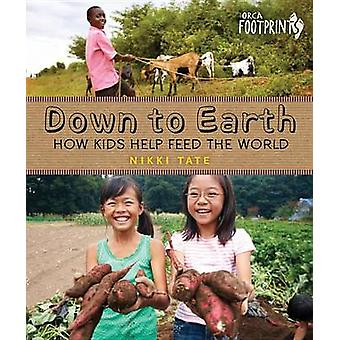 Down to Earth - How Kids Help Feed the World by Nikki Tate - 978145980