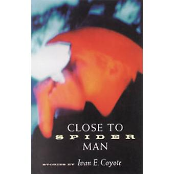Close to Spider Man by Ivan E. Coyote - 9781551520865 Book