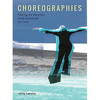 Choreographies - Tracing the Materials of an Ephemeral Art Form by Jac
