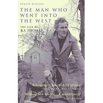 The Man Who Went into the West - The Life of R.S.Thomas by Byron Roger