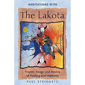 Meditations with the Lakota - Prayers - Songs and Stories of Healing a