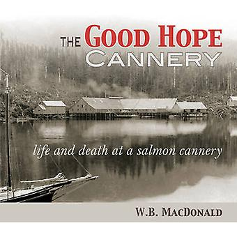 Good Hope Cannery - Life & Death at a Salmon Cannery by W. B. MacDonal