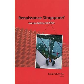 Renaissance Singapore? - Economy - Culture and Politics (Illustrated e