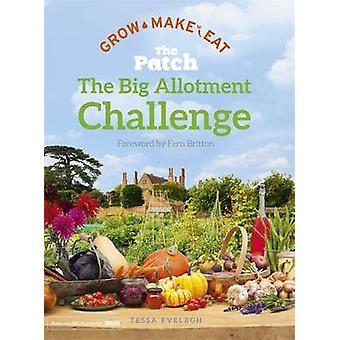 The Big Allotment Challenge The Patch  Grow Make Eat by Tessa Evelegh