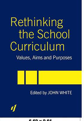 Rethinking the School Curriculum Values Aims and Purposes by blanc & John