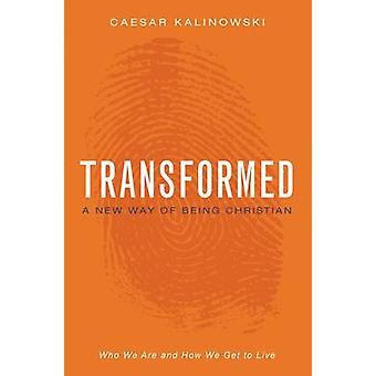 Transformed - A New Way of Being Christian by Caesar Kalinowski - 9780