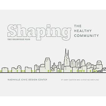 Shaping the Healthy Community - The Nashville Plan by Gary Gaston - Ch