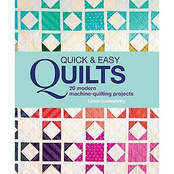 Quick and Easy Quilts - 20 Modern Machine Quilting Projects by Lynne G
