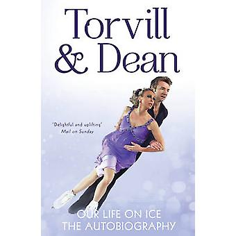 Our Life on Ice - The Autobiography by Jayne Torvill - Christopher Dea