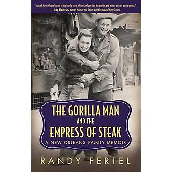 The Gorilla Man and the Empress of Steak - A New Orleans Family Memoir