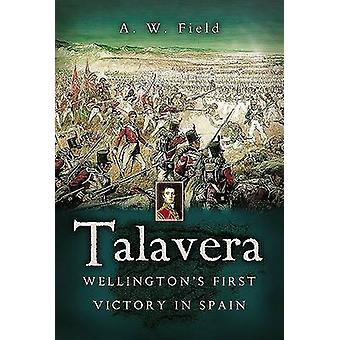Talavera - Wellington's First Victory in Spain by Andrew Field - 97818