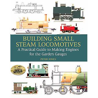 Building Small Steam Locomotives - A Practical Guide to Making Engines