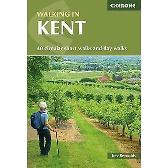 Marcher dans le Kent - 40 circulaires courtes promenades et jour marche par Reynold Kev