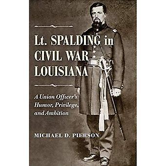 Lt. Spalding in Bürgerkrieg Louisiana: ein Union Offizier Humor, Privileg und Ehrgeiz