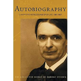 Autobiography: Chapters in the Course of My Life (Collected Works of Rudolf Steiner)