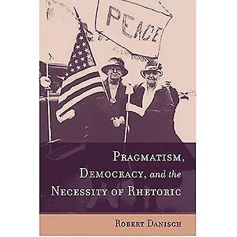 Pragmatisme, democratie, en de noodzaak van retoriek (Studies in de retoriek/communicatie)