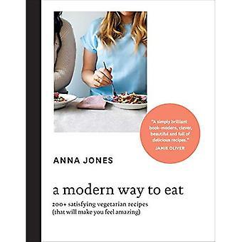 Ett modernt sätt att äta: 200 + tillfredsställande vegetariska recept (att vilja göra du känna fantastiskt)