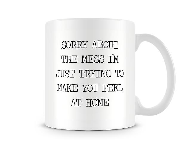 Decorative Writing Sorry About The Mess Making You Feel At Home Mug
