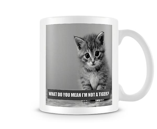 What Do You Mean I'm Not A Tiger? Mug