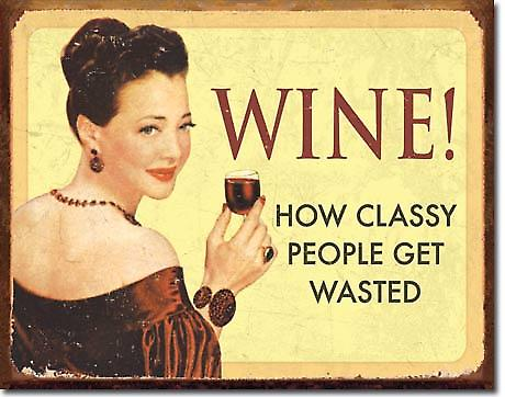 Wine! How Classy People Get Wasted funny metal sign  (ga)