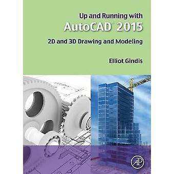 Up and Running met AutoCAD 2015 2D en 3D tekenen en modelleren door Gindis & Elliot