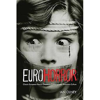 Euro Horror Classic European Horror Cinema in Contemporary American Culture by Olney & Ian