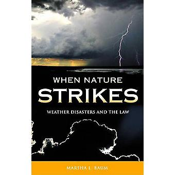 When Nature Strikes Weather Disasters and the Law by Baum & Marsha