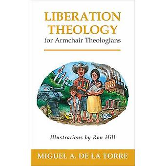 Liberation Theology for Armchair Theologians by De La Torre & Miguel A.