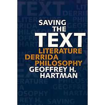 Saving the Text Literature Derrida Philosophy by Hartman & Geoffrey H.
