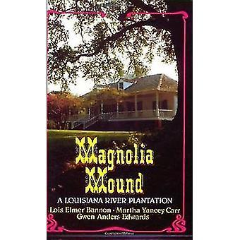 Magnolia Mound A Louisiana River Plantation by Bannon & Lois Elmer