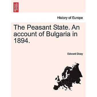 The Peasant State. An account of Bulgaria in 1894. by Dicey & Edward