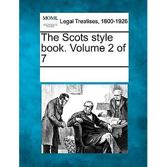 The Scots style book. Volume 2 of 7 by Multiple Contributors & See Notes