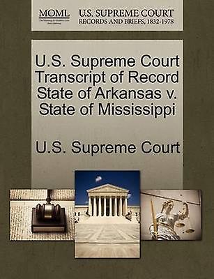 U.S. Supreme Court Transcript of Record State of Arkansas v. State of Mississippi by U.S. Supreme Court