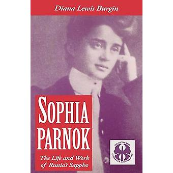 Sophia Parnok The Life and Work of Russias Sappho by Burgin & Diana Lewis