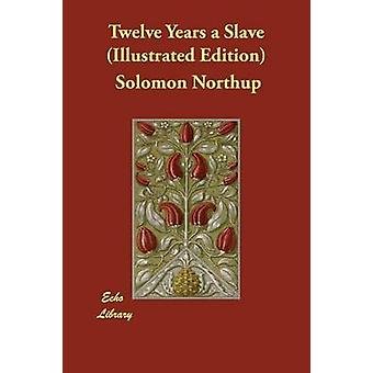 Twelve Years a Slave Illustrated Edition by Northup & Solomon