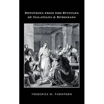 Devotions from the Epistles of Galatians  Ephesians by Thompson & Frederick M.
